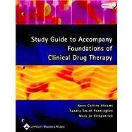 Study Guide to Accompany Foundations of Clinical Drug Therapy