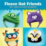 Fleece Hat Friends 25+ Easy-to-Sew Projects