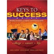 Keys to Success Building Analytical, Creative and Practical Skills, Brief Edition