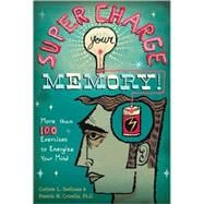 Supercharge Your Memory! More than 100 Exercises to Energize Your Mind