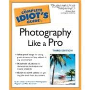 The Complete Idiot's Guide to Photography Like a Pro, 3E