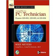Mike Meyers' A+ Guide: PC Technician (Exams 220-602, 220-603, & 220-604)
