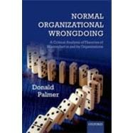 Normal Organizational Wrongdoing A Critical Analysis of Theories of Misconduct in and by Organizations