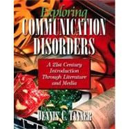 Exploring Communication Disorders : A 21st Century Introduction Through Literature and Media