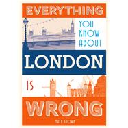 Everything You Know About London Is Wrong 9781849943604R