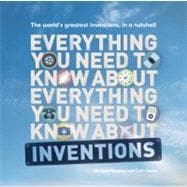 Everything You Need to Know About Inventions The world?s greatest inventions, in a nutshell