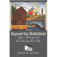 Beyond the Battlefield : Race, Memory, and the American Civil War 9781558493612R