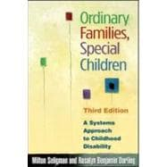 Ordinary Families, Special Children, Third Edition A Systems Approach to Childhood Disability