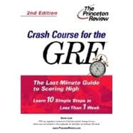 Crash Course for the GRE : The Last-Minute Guide to Scoring High