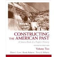 Constructing the American Past A Source Book of a People's History, Volume 2