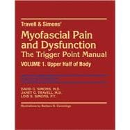 Travell & Simons' Myofascial Pain and Dysfunction: The Trigger Point Manual; Volume 1: Upper Half of Body