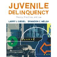 Juvenile Delinquency : Theory, Practice, and Law