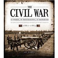 The Civil War: In Words, In Photographs, In Memoriam 1861-1865