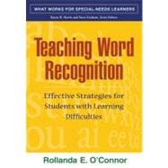 Teaching Word Recognition, First Edition Effective Strategies for Students with Learning Difficulties