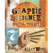The Graphic Designer�s Digital Toolkit A Project-Based Introduction to Adobe Photoshop Creative Cloud, Illustrator Creative Cloud & InDesign Creative Cloud