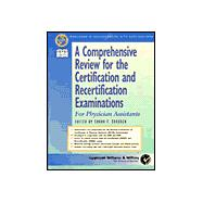 Comprehensive Review for the Certification and Recertification Examinations for Physicians Assistants : Published in Collaboration with AAPA and APAP