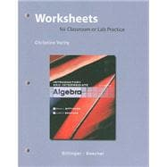 Worksheets for Classroom or Lab Practice for Introductory and Intermediate Algebra