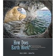 How Does Earth Work? : Physical Geology and the Process of Science