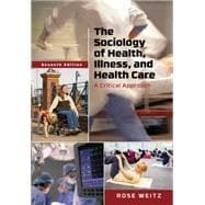 The Sociology of Health, Illness, and Health Care A Critical Approach