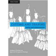 Cutting and Draping Party and Eveningwear Pattern Cutting for Special Occasion Clothes