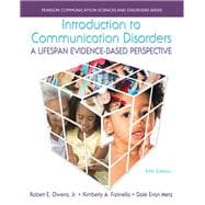 Introduction to Communication Disorders A Lifespan Evidence-Based Perspective with Enhanced Pearson eText -- Access Card Package