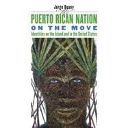 The Puerto Rican Nation on the Move: Identities on the Island & in the United States 9780807853726R
