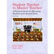 Student Teacher to Master Teacher : A Practical Guide for Educating Students with Special Needs