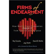 Firms of Endearment How World-Class Companies Profit from Passion and Purpose