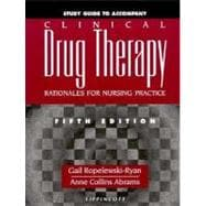 Study Guide to Accompany Clinical Drug Therapy: Rationales for Nursing Practice