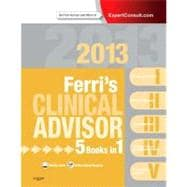 Ferri's Clinical Advisor 2013 : 5 Books in 1, Expert Consult - Online and Print