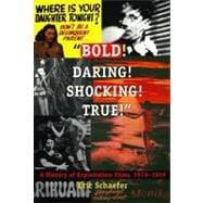 Bold! Daring! Shocking! True: A History of Exploitation Films, 1919-1959 9780822323747R