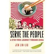 Serve the People : A Stir-Fried Journey Through China