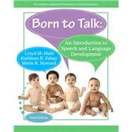 Born to Talk An Introduction to Speech and Language Development with Enhanced Pearson eText -- Access Card Package