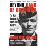Beyond Band of Brothers: The War Memoirs of Major Dick Winters *FT
