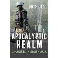 Apocalyptic Realm : Jihadists in South Asia