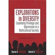 Explorations in Diversity: Examining Privilege and Oppression in a Multicultural Society, 2nd Edition