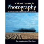 Short Course in Photography, A: An Introduction to Photographic Technique