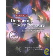 Democracy Under Pressure: An Introduction to the American Political System : Brief Edition : 2002 Election Update