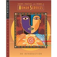 Theory, Practice, and Trends in Human Services : An Introduction