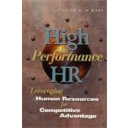 High Performance HR : Leveraging Human Resources for Competitive Advantage