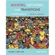 Societies, Networks, and Transitions, Volume II: Since 1450 A Global History