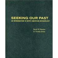 Seeking Our Past An Introduction to North American Archaeology Includes CD-ROM