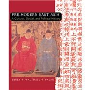 East Asia Pre Modern Split : A Cultural, Social, and Political History