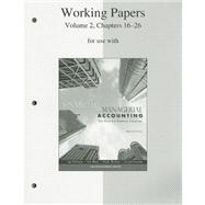 Working Papers, Volume 2, Chapters 16-26 to accompany Financial &amp; Managerial Accounting 15e