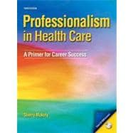 Professionalism in Health Care : A Primer for Career Success