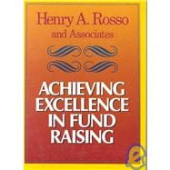 Achieving Excellence in Fund Raising: A Comprehensive Guide to Principles, Strategies, and Methods