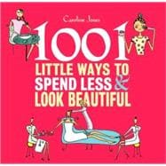 1001 Little Ways to Spend Less & Look Beautiful