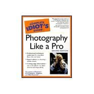 Complete Idiot's Guide to Photography Like a Pro, 2E