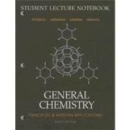 General Chemistry Student Lecture Notebook : Principles and Modern Applications