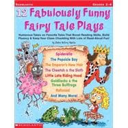 12 Fabulously Funny Fairy Tale Plays Humorous Takes on Favorite Tales That Boost Reading Skills, Build Fluency & Keep Your Class Chuckling With Lots of Read-Aloud Fun!